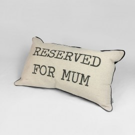 'RESERVED FOR MUM' CUSHION PILLOWS